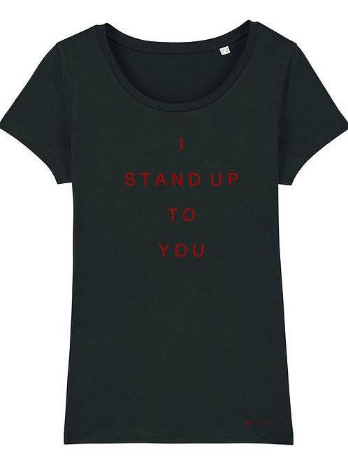 "T-Shirt Femme ""I STAND UP TO YOU"" Black"