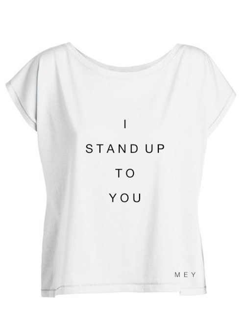 "Tee-Shirt Femme ""I STAND UP TO YOU"""