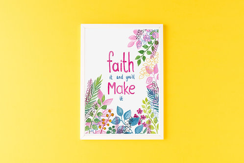 'FAITH IT & YOU'LL MAKE IT' Print