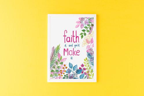 'FAITH IT & YOU'LL MAKE IT' Print