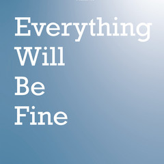 Everything Will Be Fine