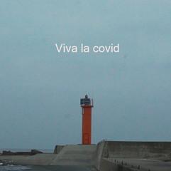 Viva la covid
