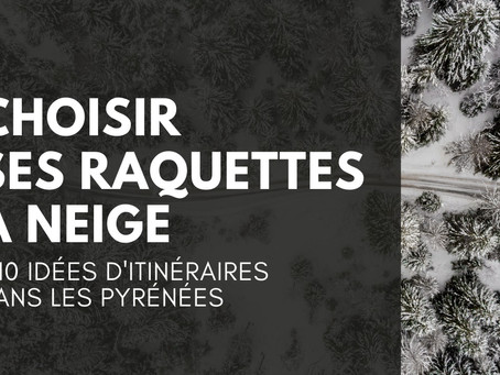 Comment choisir ses raquettes à neige ? Quels itinéraires dans les Pyrénées ?