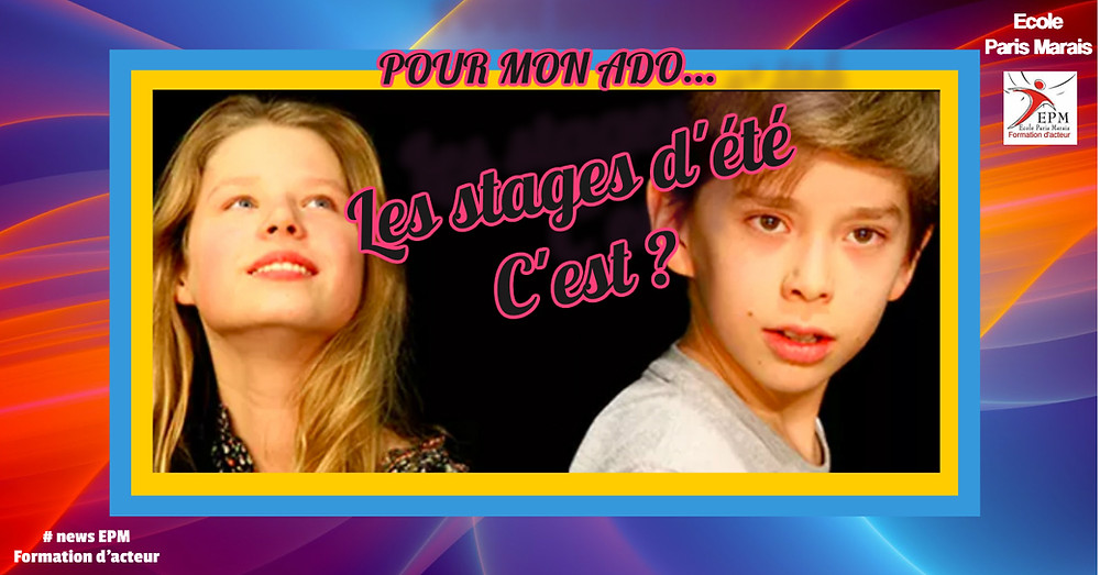Ecole Paris Marais stage theatre ado : pour mon ado c'est
