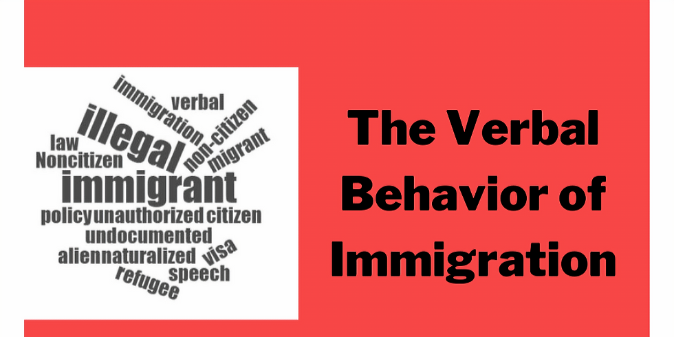 Verbal Behavior & Immigration (How Do Words Become Racist?)