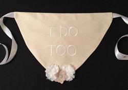 """""""I Do Too"""" Wedding Dog Bandana"""