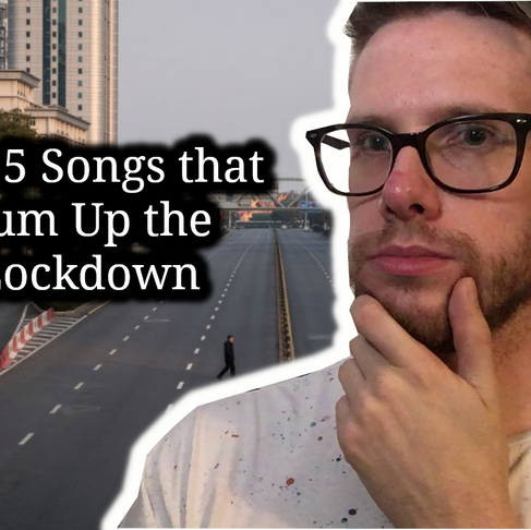 Top 5 Songs That Sum up the Lockdown