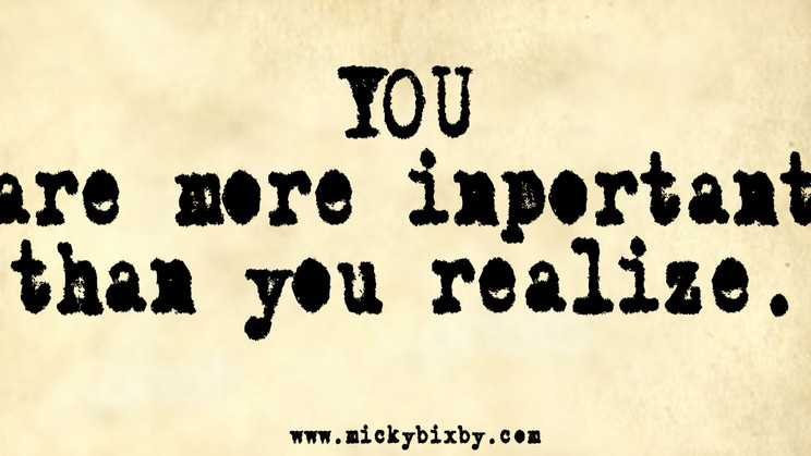The Importance of You