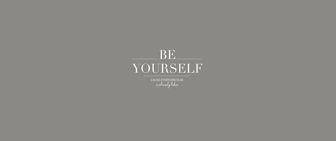 Be yourslef cause everyone else is alrea