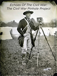 "Michael Falco, ""Echoes of the Civil War: The Civil War Pinhole Project"""