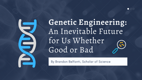 Genetic Engineering: An Inevitable Future for Us Whether Good or Bad