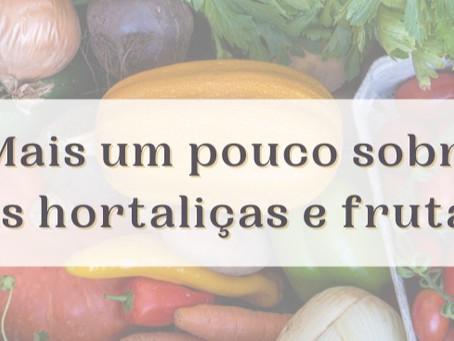 Mais um pouco sobre as hortaliças e frutas