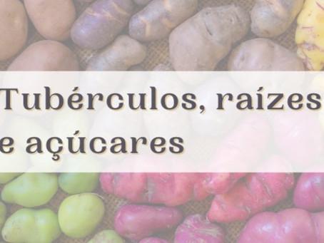 Tubérculos, raízes e açúcares