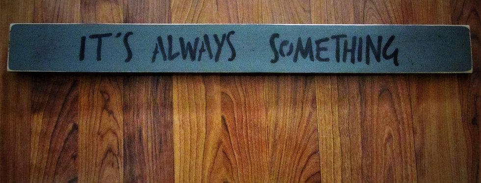 """It's Always Something"" sign"