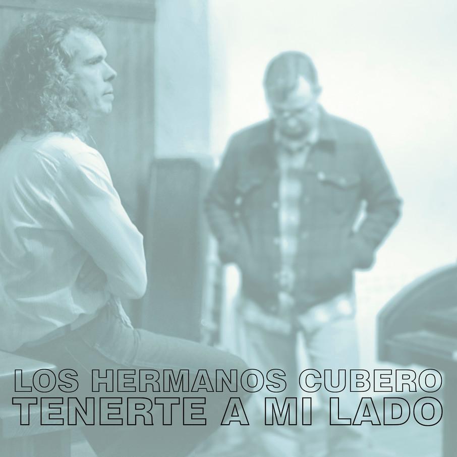 Tenerte a Mi Lado es el nuevo single de Los Hermanos Cubero