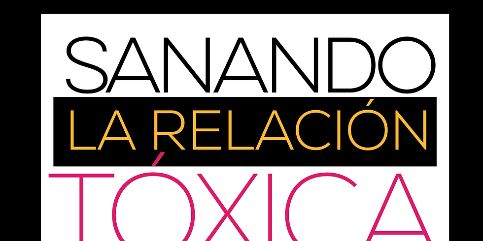 SANANDO LA RELACIÓN TÓXICA Y EL ABUSO (SÁBADO)