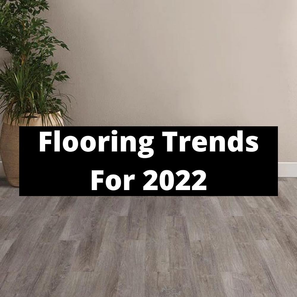 Flooring Trends For 2022