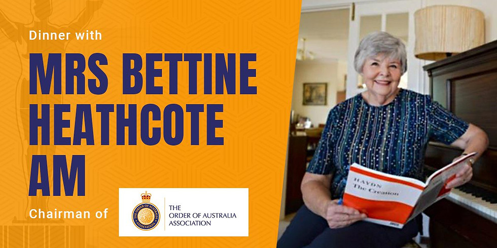 Dinner with Mrs Bettine Heathcote AM - The Order of Australia Association