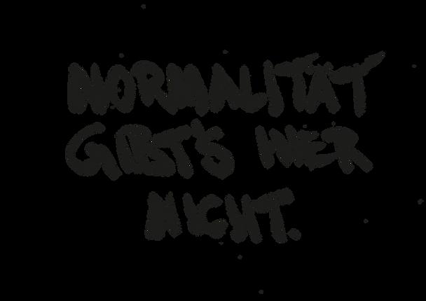 Normalität gibt's hier nicht.