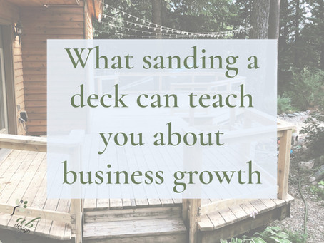 What sanding a deck can teach you about growing a business