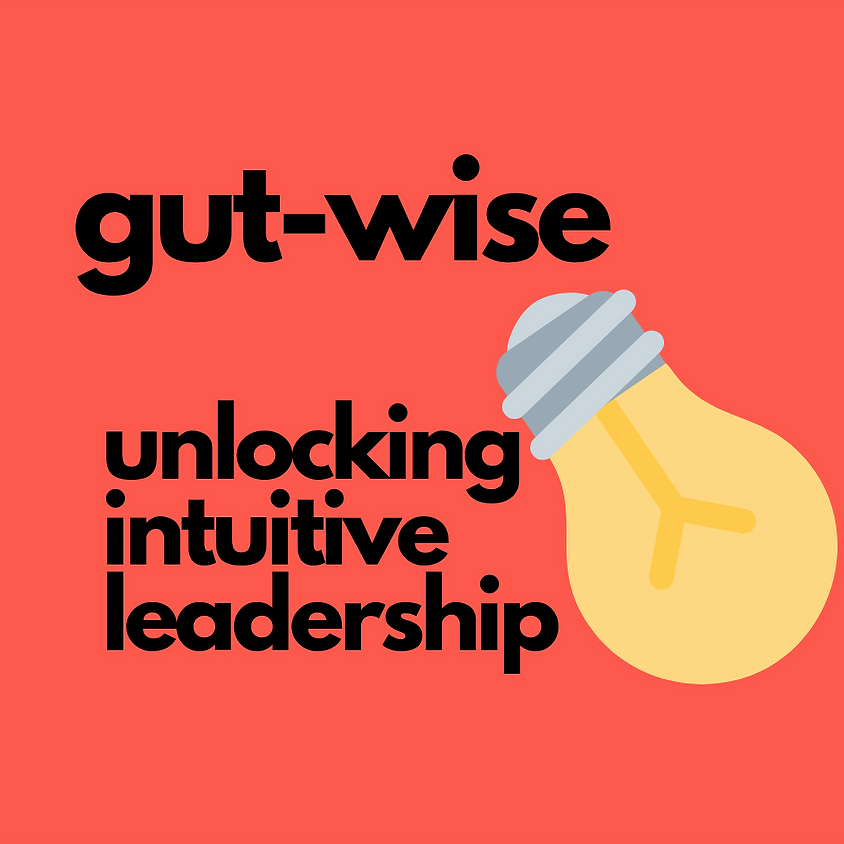 Gut-wise: unlocking intuitive leadership: 1 day masterclass