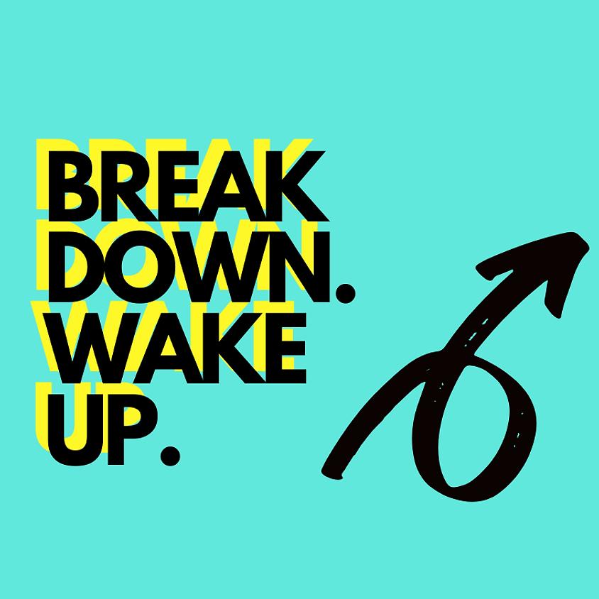 Break Down. Wake Up. - online gathering