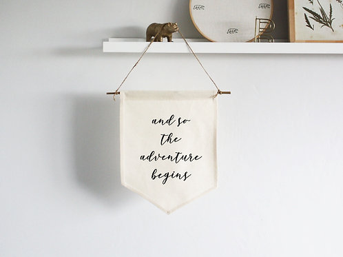 Small Canvas Wall Hanging Fabric Banner Sign - And So The Adventure Begins
