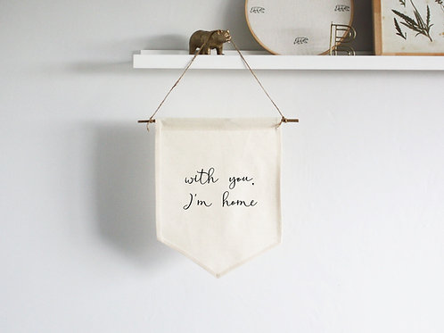 Small Canvas Wall Hanging Fabric Banner Sign - With You, I'm Home