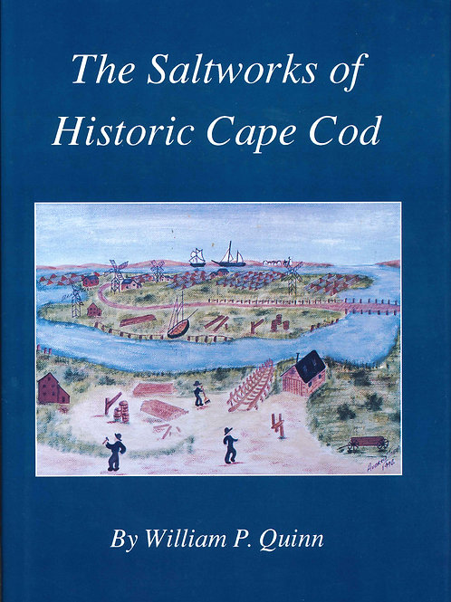 The Saltworks of Historic Cape Cod: A Record of the Nineteenth Century Economic