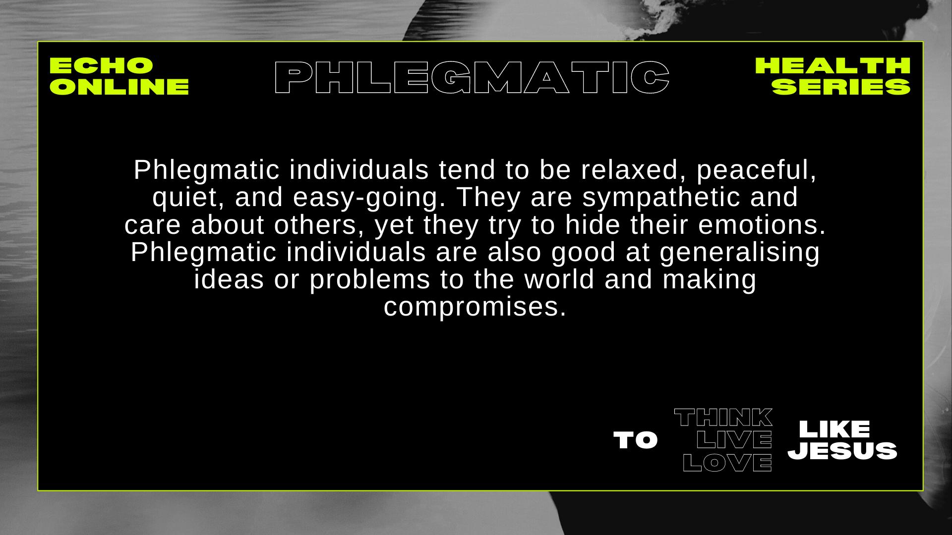 PHLEGMATIC