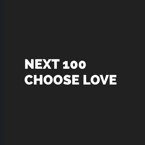NEXT 100   CHOOSE LOVE