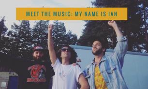 Meet the Music: MY NAME IS IAN
