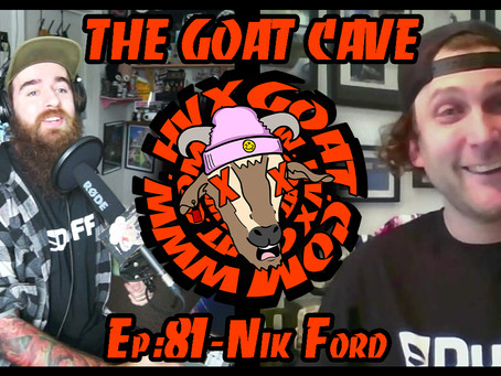 The Goat Cave Podcast (Ep:81- Nik Ford)