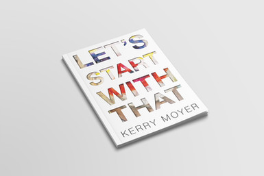Let's Start with That by Kerry Moyer