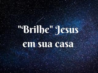 """21 de Dezembro - """"Brilhe"""" Jesus em sua casa"""