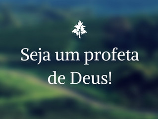 20 de Novembro - Seja um profeta de Deus!