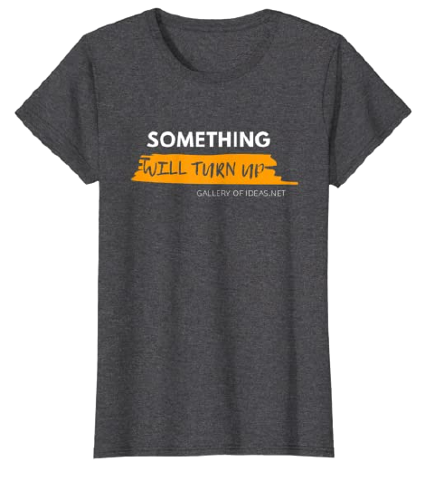 Something will turn up - Ya saldrá algo Camiseta