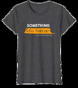 Something will turn up - Ya saldrá algo Camiseta