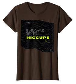 I Have the Hiccups - Diseño Divertido Camiseta