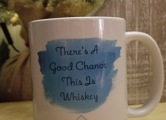 Theres A Good Chance This Is Whiskey Mug