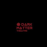 Dark Matter Theatre