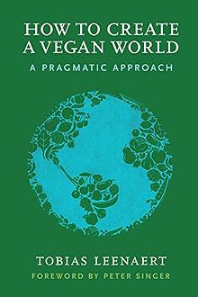 How to Create a Vegan World - A Pragmati