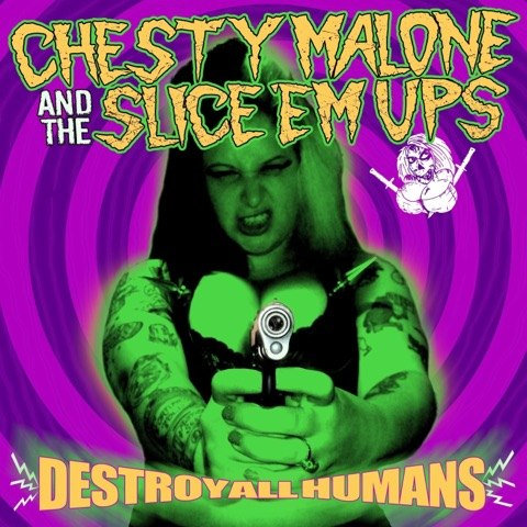 "Chesty Malone & The Slice 'Em Ups - ""Destroy All Humans"" - 7"""