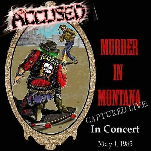 "The Accused - ""Murder In Montana"" - LIVE"