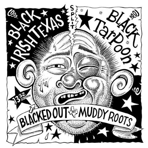 "Black Tarpoon / Black Irish Texas ""Blacked Out At Muddy Roots"" -7"""