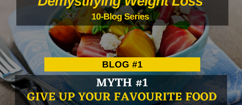 Demystifying Weight Loss: Myth #1-Sacrifice Your Favorite Food