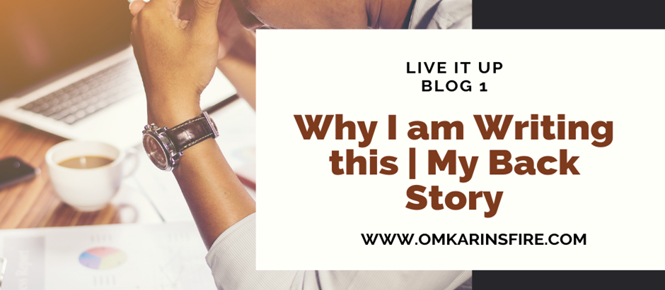 Live IT Up: Part 1: Why I Am Writing This | My Back Story