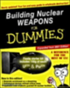 building nuclear weapons for dummies fissile starter kit includes 100g of u235 and pu239