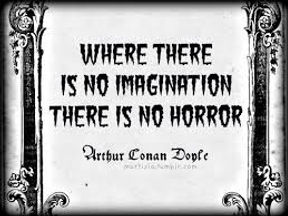 where there is no imagination there is no horror sir arthur conan doyle