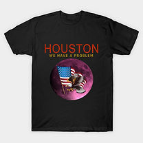 HOUSTON WE HAVE A PROBLEM T-Shirt